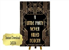 A Little Party Never Killed Nobody Roaring twenties party decoration. Great Gatsby party decor. Art deco poster. Gatsby wedding decor. by inkmebeautiful on Etsy https://www.etsy.com/listing/257002987/a-little-party-never-killed-nobody