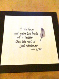 Lyrics from Train stenciled and framed!