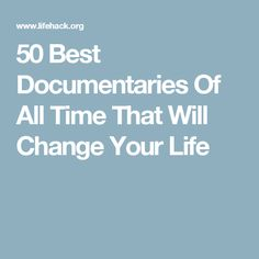 50 Best Documentaries Of All Time That Will Change Your Life