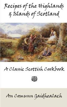 The Paperback of the Recipes of the Highlands and Islands of Scotland: A Classic Scottish Cookbook (The Feill Cookery Book) by An Comunn Gaidhealach at Scottish Tablet Recipes, Welsh Recipes, Turkish Recipes, Romanian Recipes, British Recipes, Traditional Scottish Food, Scottish Dishes, Cookery Books, Kitchen Witch