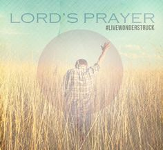 Transformative: Our Lord's Prayer  participation increases our opps to #livewonderstruck