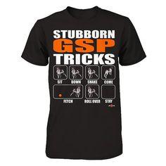 German Shorthaired Pointer Shirt Stubborn GSP by ToonTycoon