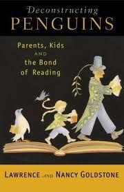 Deconstructing Penguins: Parents, Kids, and the Bond of Reading, by Lawrence and Nancy Goldstone. If you ever read with kids (especially grade schoolers), this book about understanding and diving deeper into stories is worth reading at least once. A great companion to books like The Read Aloud Handbook or What to Read When, but not the same thing.