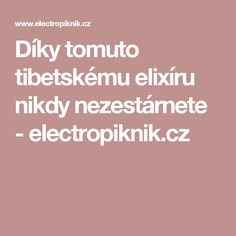 Díky tomuto tibetskému elixíru nikdy nezestárnete - electropiknik.cz
