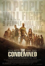 The Condemned Film Series. Jack Conrad is awaiting the death penalty in a corrupt Central American prison. He is purchased by a wealthy television producer and taken to a desolate island where he must fight to the death against nine other condemned killers from all corners of the world, with freedom going to the sole survivor.