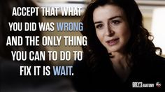 """Accept that what you did was wrong and the only thing you can do to fix it is wait."" Amelia Shepherd, Grey's Anatomy quotes"