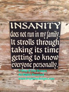 Insanity Does Not Run In My Family. It Strolls Through Taking Its Time Getting To Know Everyone Personally. Funny wood sign. 12x12 by NotTooShabbyChicHome on Etsy