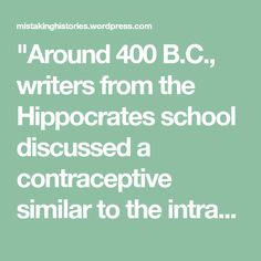 """""""Around 400 B.C., writers from the Hippocrates school discussed a contraceptive similar to the intrauterine device (IUD) of today. This particular apparatus was a hollow tube filled with mutton-fat..."""" Really??"""