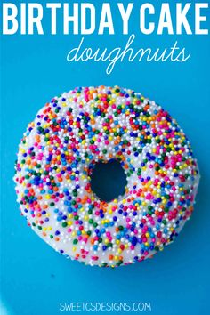 Birthday cake doghnuts- these are incredibly delicious and so easy to make! What is more fun than an individual doughnut shaped cake!
