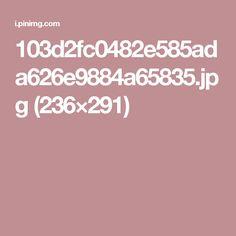 103d2fc0482e585ada626e9884a65835.jpg (236×291)