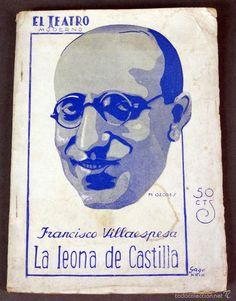 LA LEONA DE CASTILLA : DRAMA EN TRES ACTOS ,EN VERSO . AUTOR: FRANCISCO VILLAESPESA. EDITORIAL: PRENSA MODERNA, 1929. COLECCION: EL TEATRO MODERNO; 221. http://kmelot.biblioteca.udc.es/record=b1231201~S1*gag