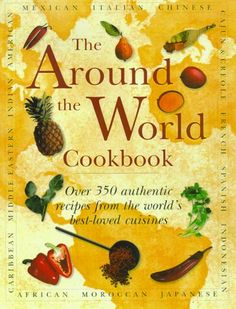 The Around the World Cookbook: Over 350 Authentic Recipes from the World's Best-Loved Cuisines:Amazon:Books