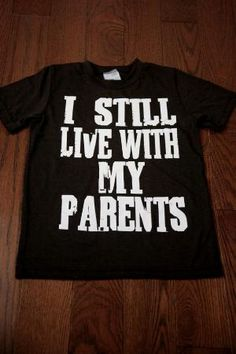 I still live with my parents, kids tshirt. This would be so cute for my little man. <3