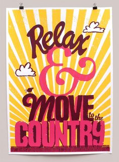 'Relax and Move to the Country' silkscreen print by Andy Smith Typography Letters, Lettering, Brand Book, Yellow Print, Silk Screen Printing, Art Store, Letterpress, Relax, Neon Signs