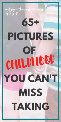 this is a great reminder of the pictures to take of kids!  These are great childhood memories to capture!  #childhoodpictures