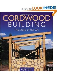 Cordwood Building: The State of the Art Natural Building: Amazon.co.uk: Rob Roy: Books