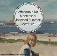 Confessions of a Montessori Mom blog: Affordable DIY Montessori-Inspired Summer Activities