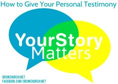 How to Give Your Personal Testimony – Your Story Matters  http://growchurch.net/how-to-give-your-personal-testimony-your-story-matters