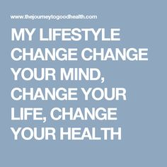 MY LIFESTYLE CHANGE CHANGE YOUR MIND, CHANGE YOUR LIFE, CHANGE YOUR HEALTH