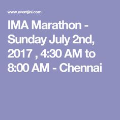 IMA Marathon - Sunday July 2nd, 2017 , 4:30 AM to 8:00 AM  - Chennai