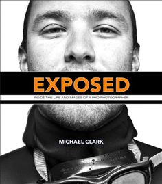 Exposed: Inside the Life and Images of a Pro Photographer (Voices That Matter)