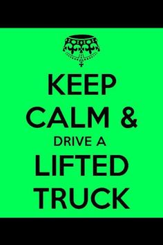 I WILL drive a lifted Chevy truck.