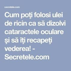 Cum poţi folosi ulei de ricin ca să dizolvi cataractele oculare şi să îţi recapeţi vederea! - Secretele.com