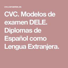 CVC. Modelos de examen DELE. Diplomas de Español como Lengua Extranjera.