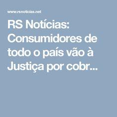RS Notícias: Consumidores de todo o país vão à Justiça por cobr...