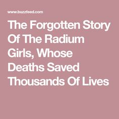 The Forgotten Story Of The Radium Girls, Whose Deaths Saved Thousands Of Lives