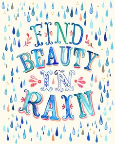"""Find Beauty in Rain"" art print by Katie Daisy Frases Cliche, Typographie Inspiration, Watercolor Typography, Watercolor Quote, Jolie Phrase, Rain Art, Love Rain, Hand Lettering Quotes, Frases Humor"