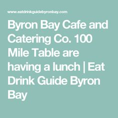 Byron Bay Cafe And Catering Co 100 Mile Table Are Having A Lunch
