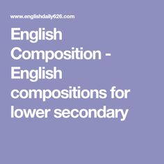English Composition - English compositions for lower secondary