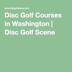 Disc Golf Courses in Washington | Disc Golf Scene