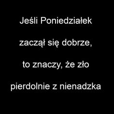 Zobacz, jakie 18 pomysłów jest teraz na czasie na . Mood Quotes, Happy Quotes, True Quotes, Motivational Quotes, Funny Quotes, Inspirational Quotes, Polish Memes, Weekend Humor, Funny Mems