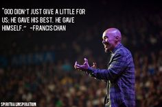 God didn't just give a little for us:  He gave His best.  He gave Himself. - Francis Chan