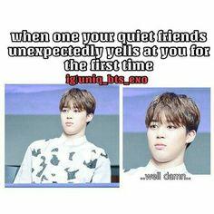 Me: *at quiet friend* YO DUDE WHY YOU NO TALK Quiet friend: I do talk! Shut uppp! Me: