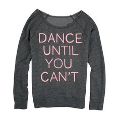 Dance Until You Can't ($35) ❤ liked on Polyvore featuring tops, t-shirts, shirts, sweaters, dance, t shirt, shirt top and tee-shirt
