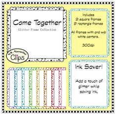 Come Together Glitter Frames $  (ink savers!) http://www.teacherspayteachers.com/Product/Come-Together-Glitter-Frames-Clip-Art-1371572