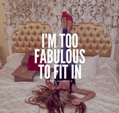 Well, I certainly hope that's why! Too fab to fit in. Boss Lady Quotes, Babe Quotes, Sassy Quotes, Girly Quotes, Badass Quotes, Queen Quotes, Woman Quotes, Quotes To Live By, Qoutes