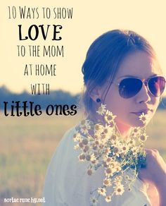 10 ways to show love to the mom at home with little ones