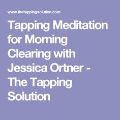 Tapping Meditation for Morning Clearing with Jessica Ortner - The Tapping Solution