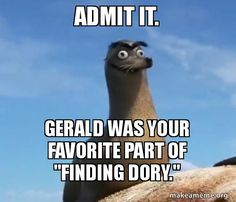 "Gerald was your favorite part of ""Finding Dory."""