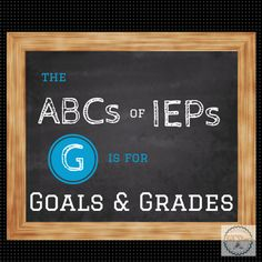 Goals, grades and their role in the IEP process and Special Education.