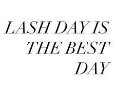 Lash day is the best day.