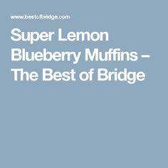 Super Lemon Blueberry Muffins – The Best of Bridge