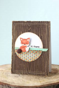 """Hi there"" fox card with wood grain paper.  Could try with create a critter animals too."