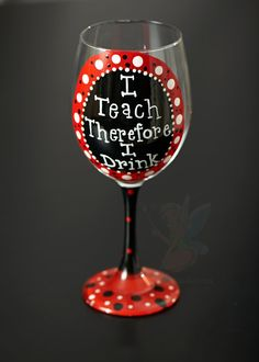 I teach therefore I drink Hand Painted wine glass via Etsy