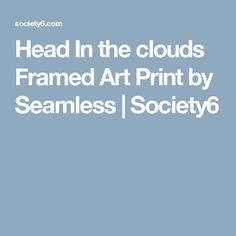Head In the clouds Framed Art Print by Seamless | Society6