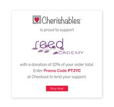Use Promo Code PT2YC on Cherishables.com and have 10% of your order donated to the Reed Academy